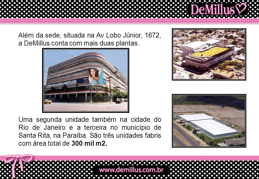 Além da sede, situada na Av Lobo Júnior, 1672, a DeMillus conta com mais duas plantas.