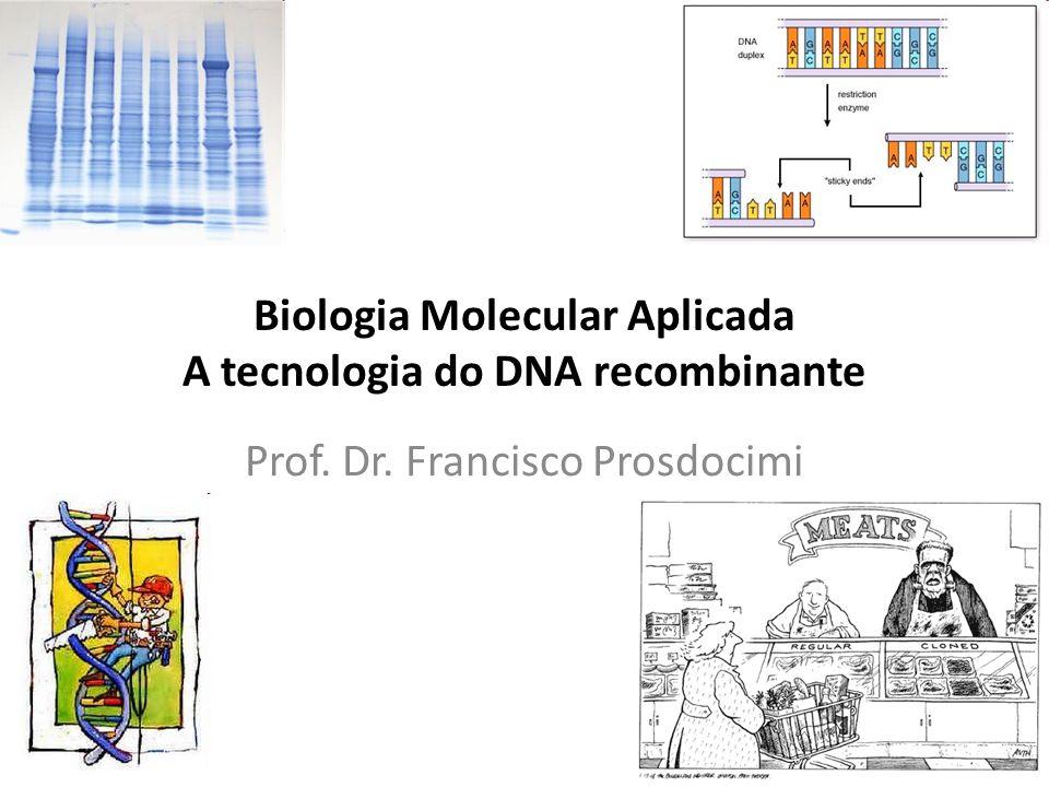 Biologia Molecular Aplicada A tecnologia do DNA recombinante