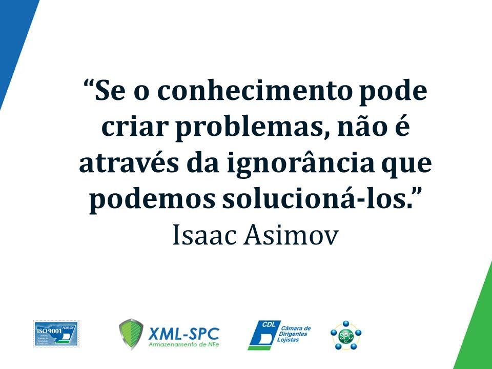Se o conhecimento pode criar problemas, não é através da ignorância que podemos solucioná-los.