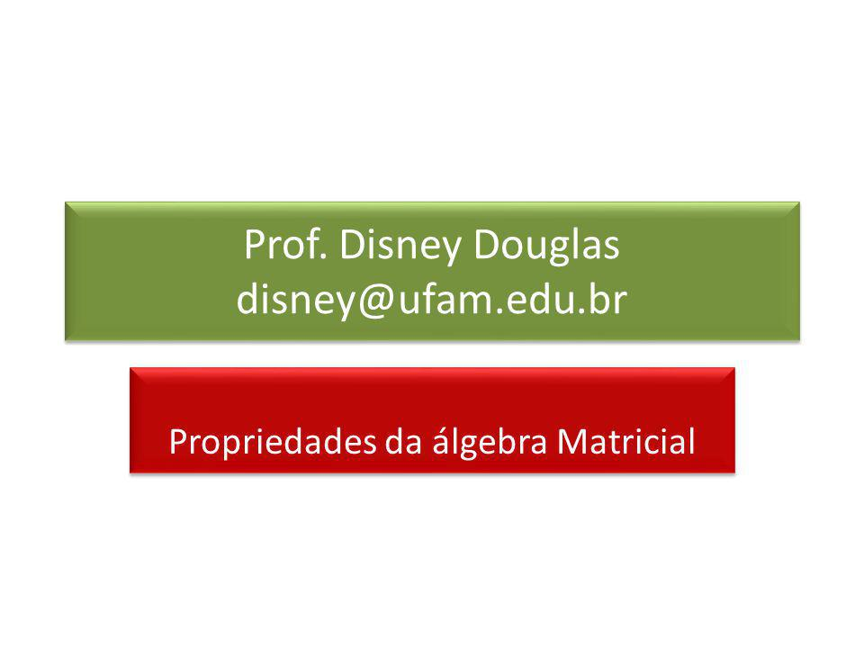 Prof. Disney Douglas disney@ufam.edu.br