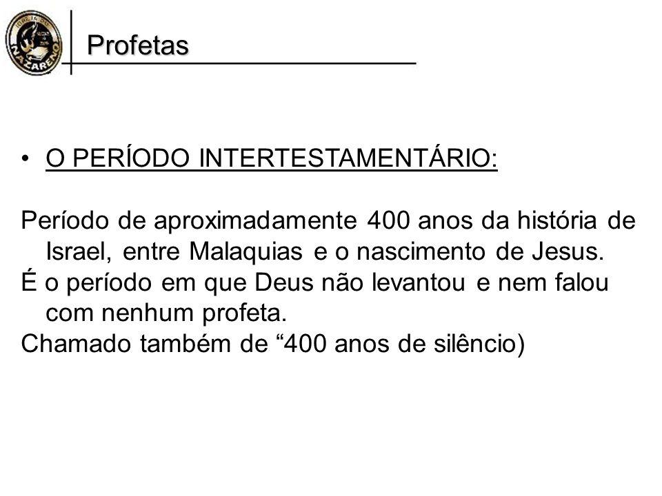 Profetas O PERÍODO INTERTESTAMENTÁRIO: