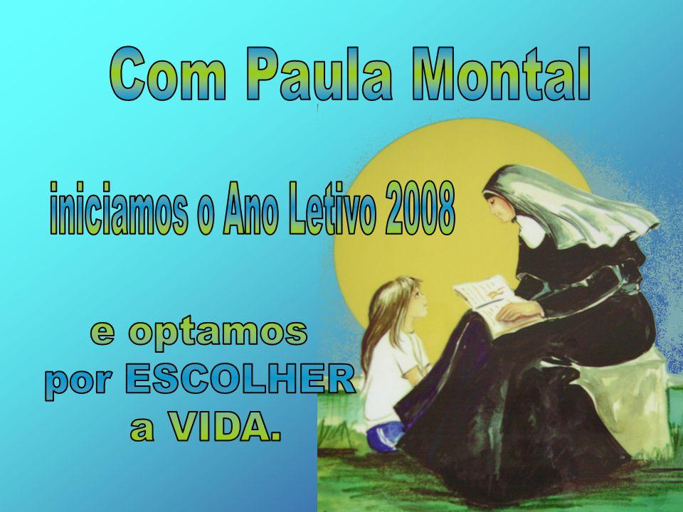 Com Paula Montal iniciamos o Ano Letivo 2008 e optamos por ESCOLHER a VIDA.