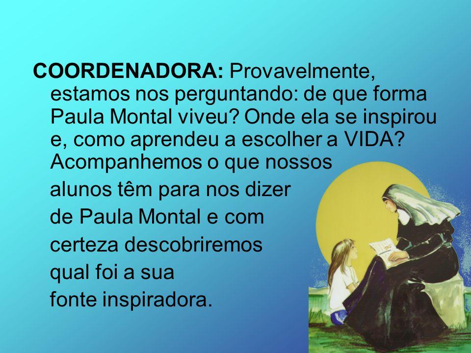 COORDENADORA: Provavelmente, estamos nos perguntando: de que forma Paula Montal viveu Onde ela se inspirou e, como aprendeu a escolher a VIDA Acompanhemos o que nossos