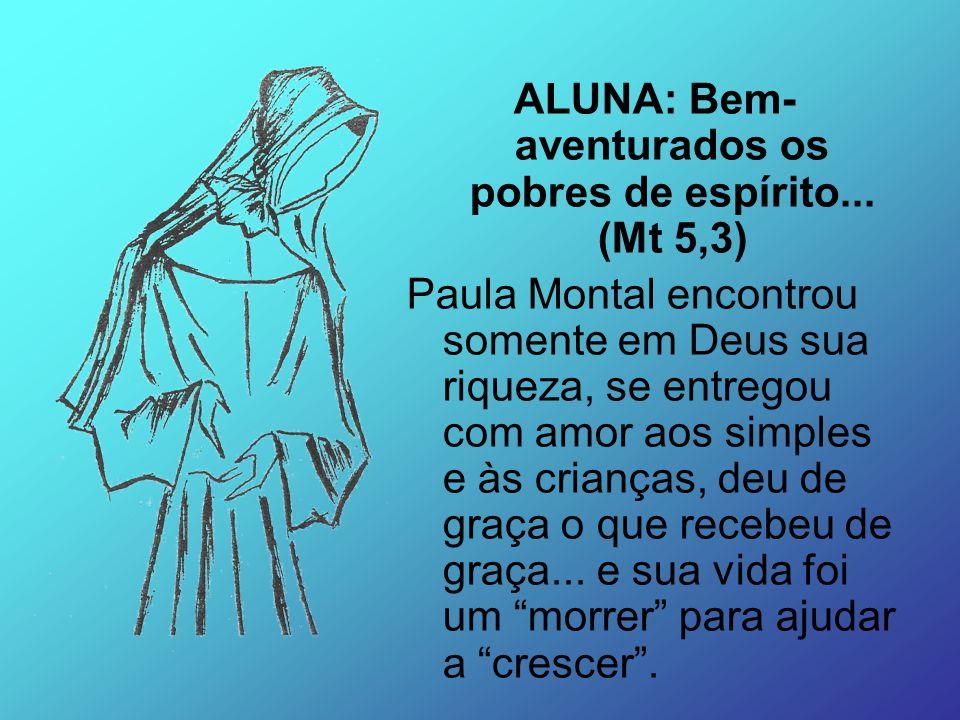 ALUNA: Bem-aventurados os pobres de espírito... (Mt 5,3)