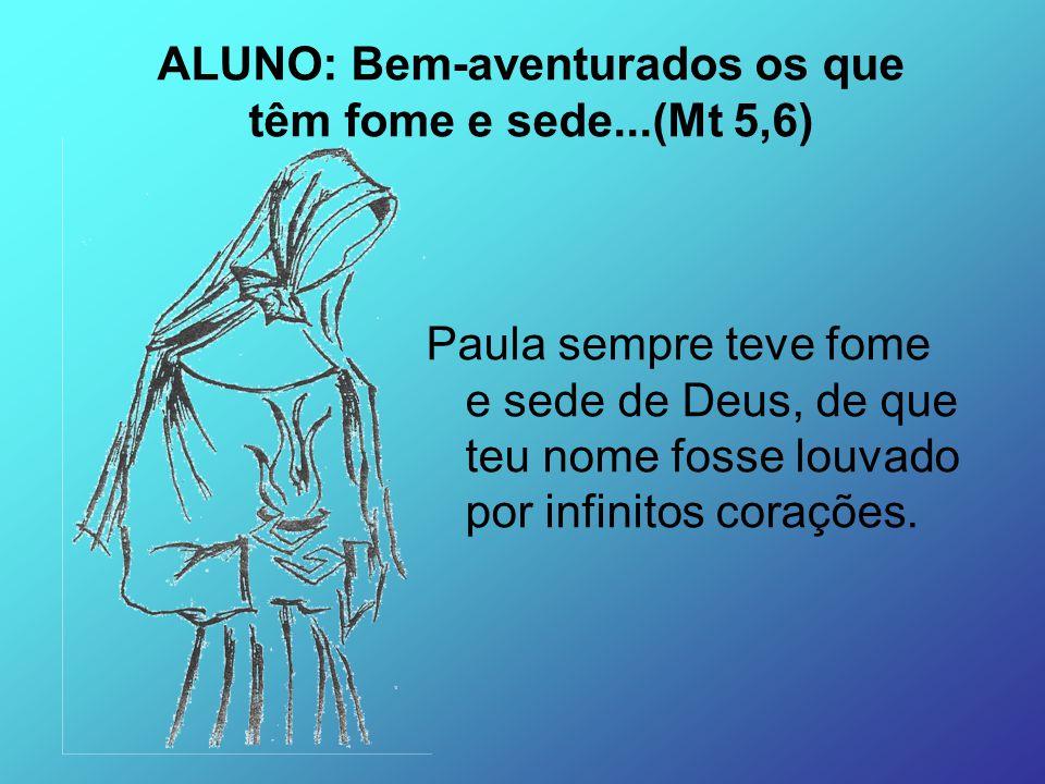 ALUNO: Bem-aventurados os que têm fome e sede...(Mt 5,6)