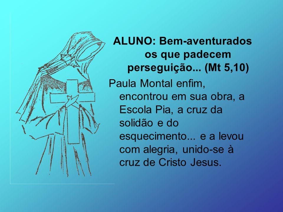 ALUNO: Bem-aventurados os que padecem perseguição... (Mt 5,10)