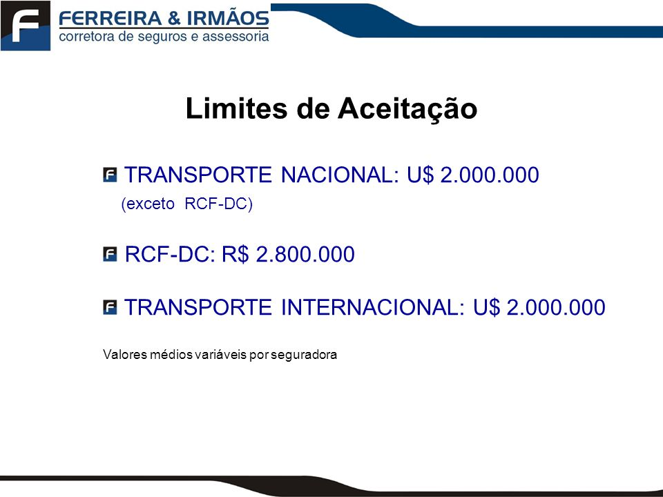 Limites de Aceitação TRANSPORTE NACIONAL: U$ 2.000.000 (exceto RCF-DC)