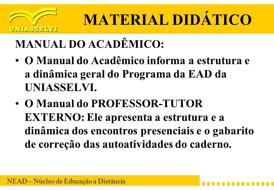 MATERIAL DIDÁTICO MANUAL DO ACADÊMICO: O Manual do Acadêmico informa a estrutura e a dinâmica geral do Programa da EAD da UNIASSELVI.