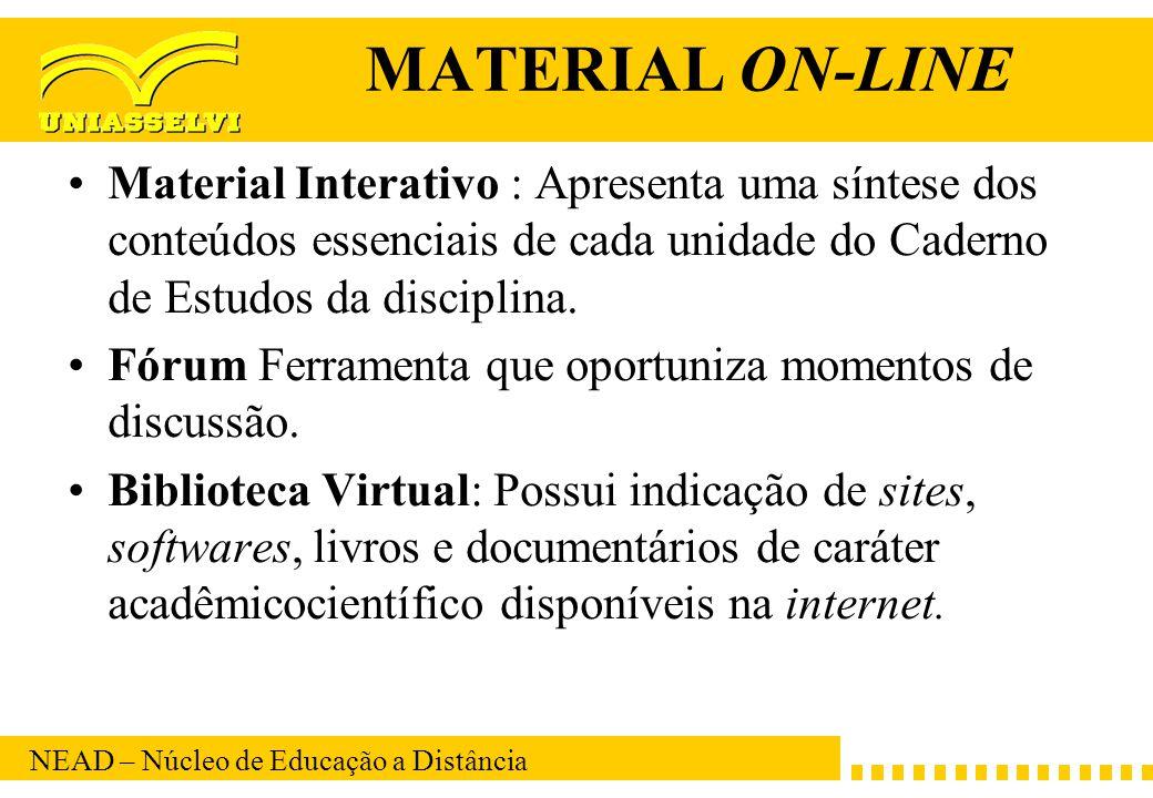 MATERIAL ON-LINE Material Interativo : Apresenta uma síntese dos conteúdos essenciais de cada unidade do Caderno de Estudos da disciplina.