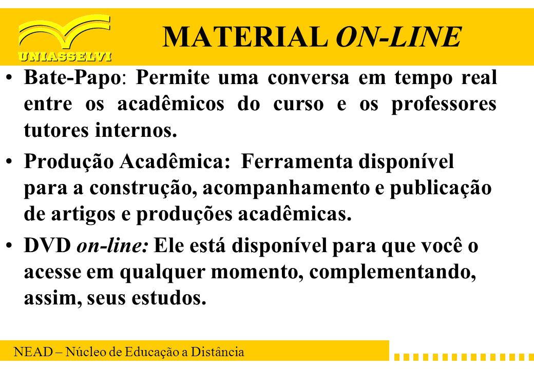 MATERIAL ON-LINE Bate-Papo: Permite uma conversa em tempo real entre os acadêmicos do curso e os professores tutores internos.