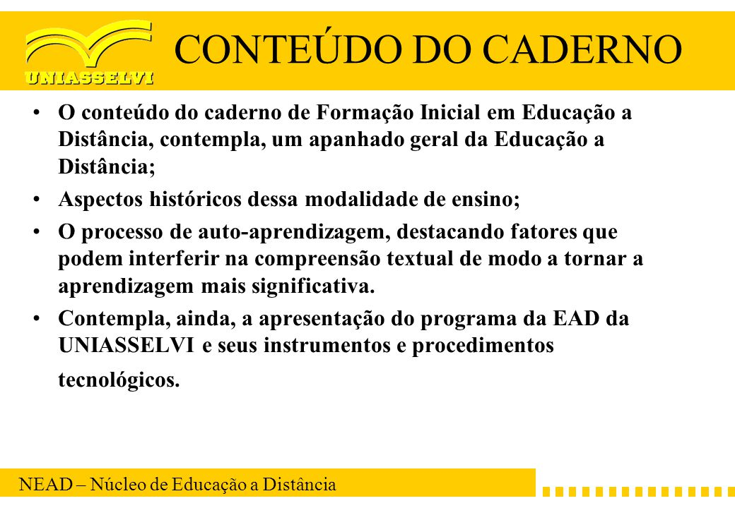 CONTEÚDO DO CADERNO O conteúdo do caderno de Formação Inicial em Educação a Distância, contempla, um apanhado geral da Educação a Distância;
