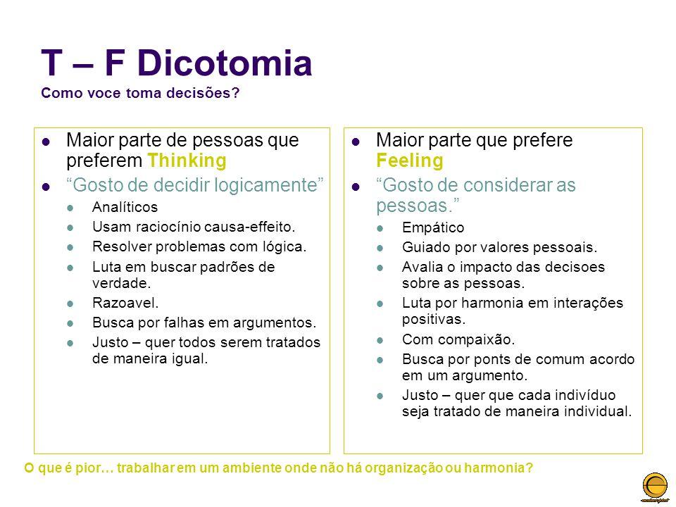 T – F Dicotomia Como voce toma decisões