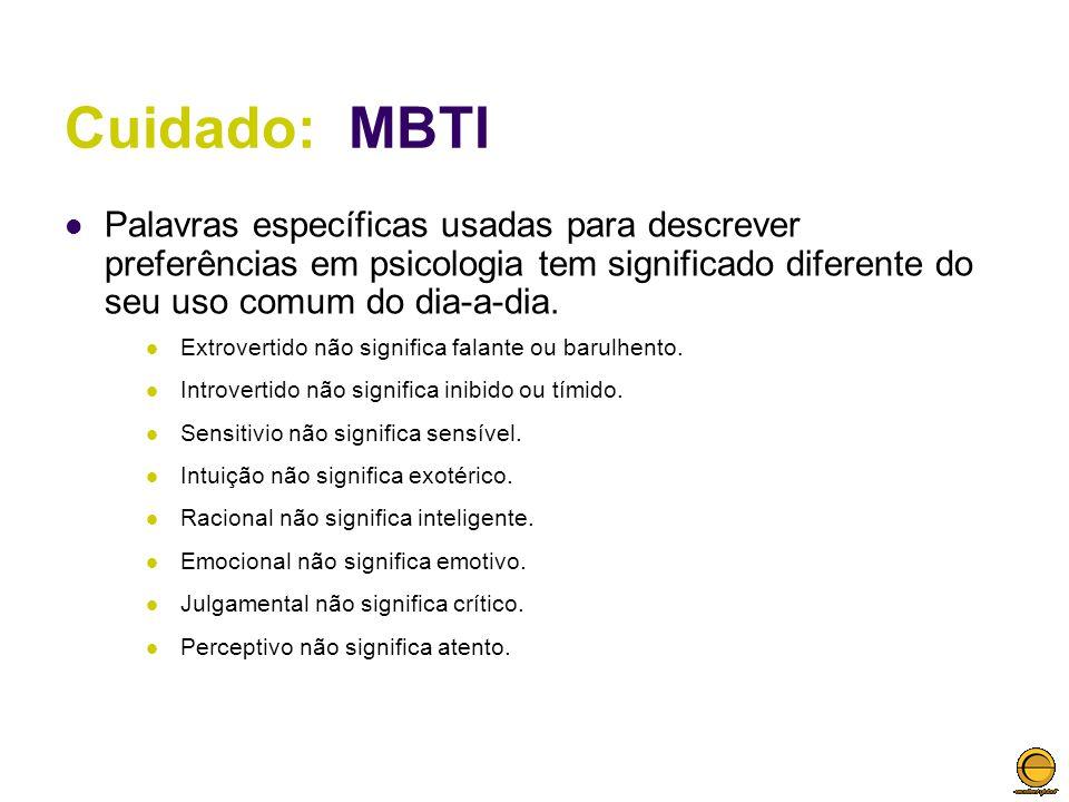 Cuidado: MBTI Palavras específicas usadas para descrever preferências em psicologia tem significado diferente do seu uso comum do dia-a-dia.