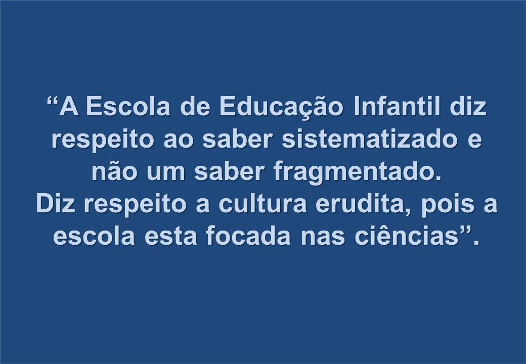 A Escola de Educação Infantil diz respeito ao saber sistematizado e não um saber fragmentado.
