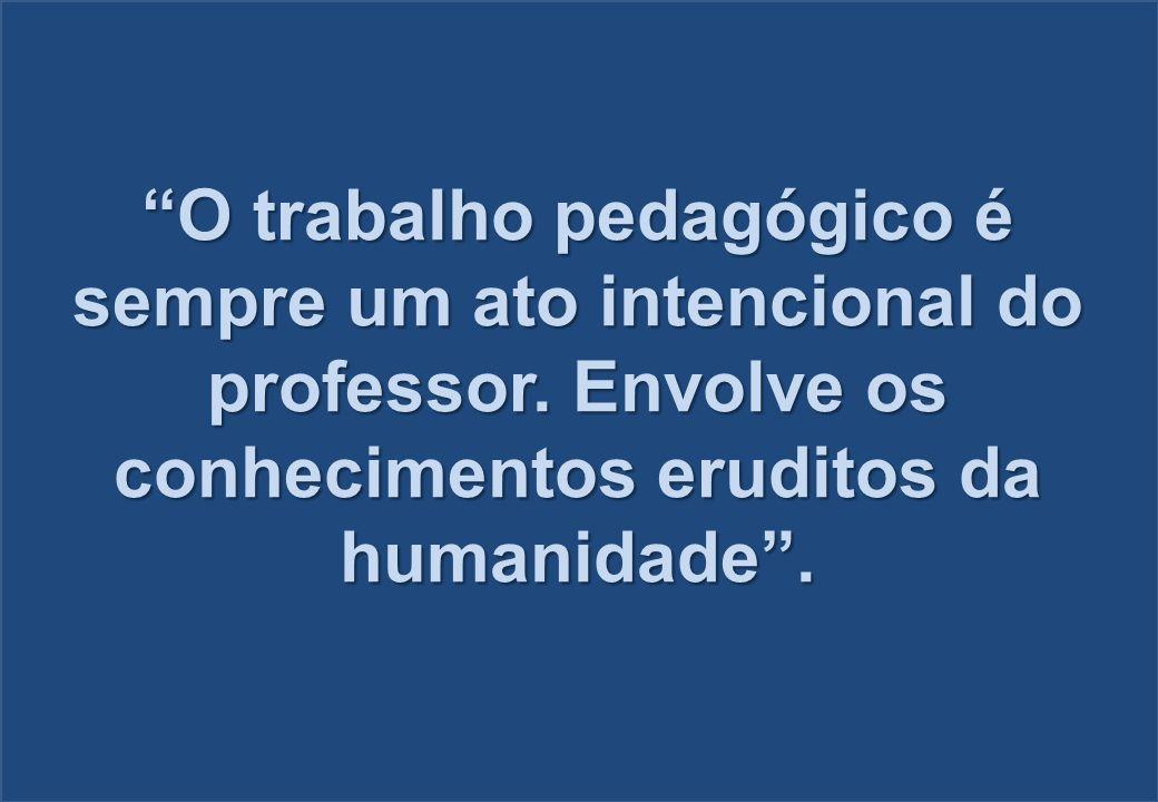 O trabalho pedagógico é sempre um ato intencional do professor