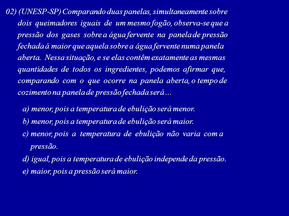 02) (UNESP-SP) Comparando duas panelas, simultaneamente sobre
