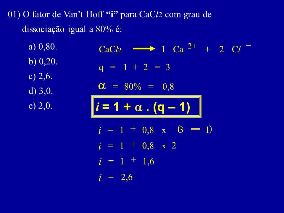 01) O fator de Van't Hoff i para CaCl2 com grau de