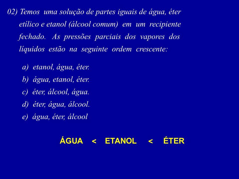 02) Temos uma solução de partes iguais de água, éter