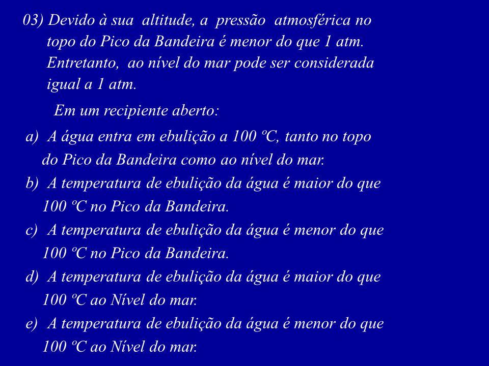 03) Devido à sua altitude, a pressão atmosférica no