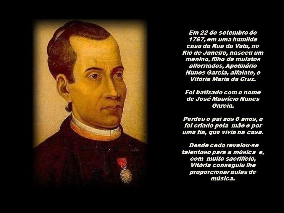 Foi batizado com o nome de José Maurício Nunes Garcia.