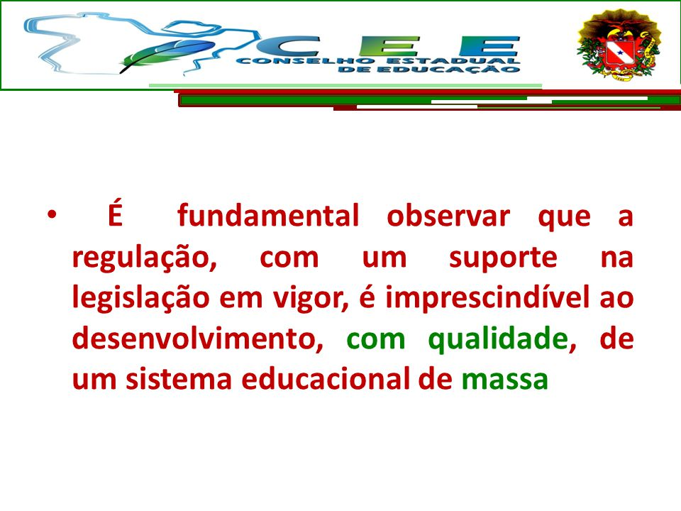 É fundamental observar que a regulação, com um suporte na legislação em vigor, é imprescindível ao desenvolvimento, com qualidade, de um sistema educacional de massa