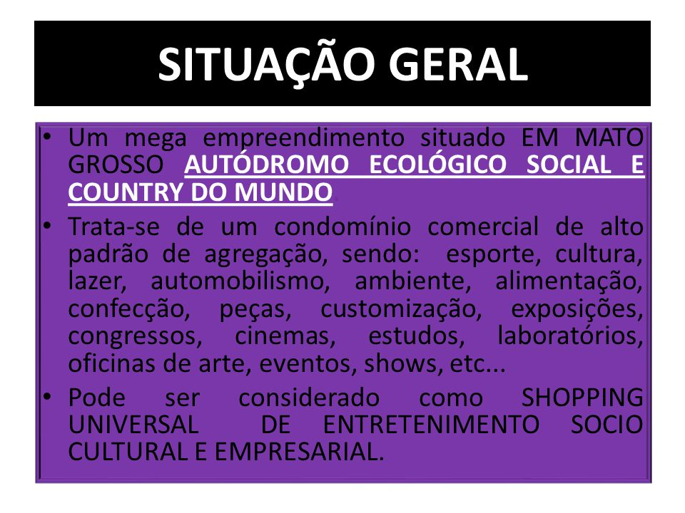 SITUAÇÃO GERAL Um mega empreendimento situado EM MATO GROSSO AUTÓDROMO ECOLÓGICO SOCIAL E COUNTRY DO MUNDO.