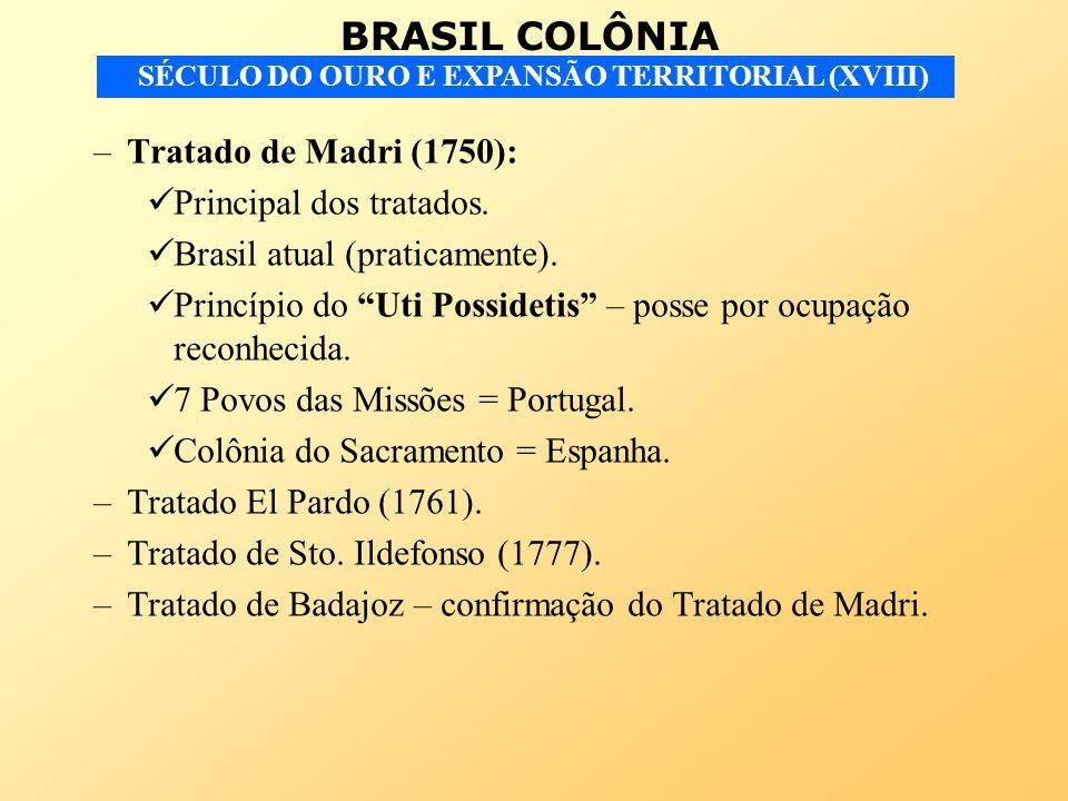 Tratado de Madri (1750): Principal dos tratados. Brasil atual (praticamente). Princípio do Uti Possidetis – posse por ocupação reconhecida.