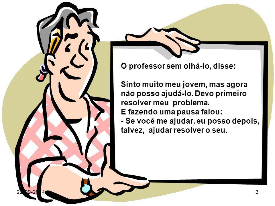 O professor sem olhá-lo, disse: