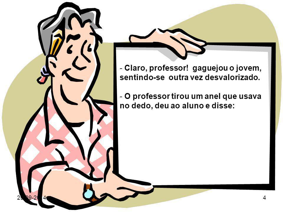 O professor tirou um anel que usava no dedo, deu ao aluno e disse: