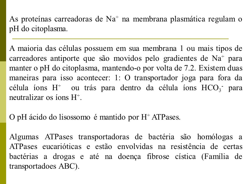 As proteínas carreadoras de Na+ na membrana plasmática regulam o pH do citoplasma.