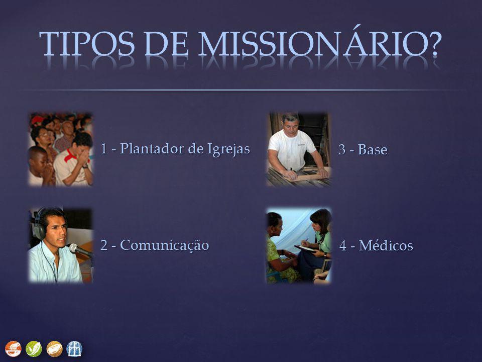 TIPOS DE MISSIONÁRIO 1 - Plantador de Igrejas 3 - Base
