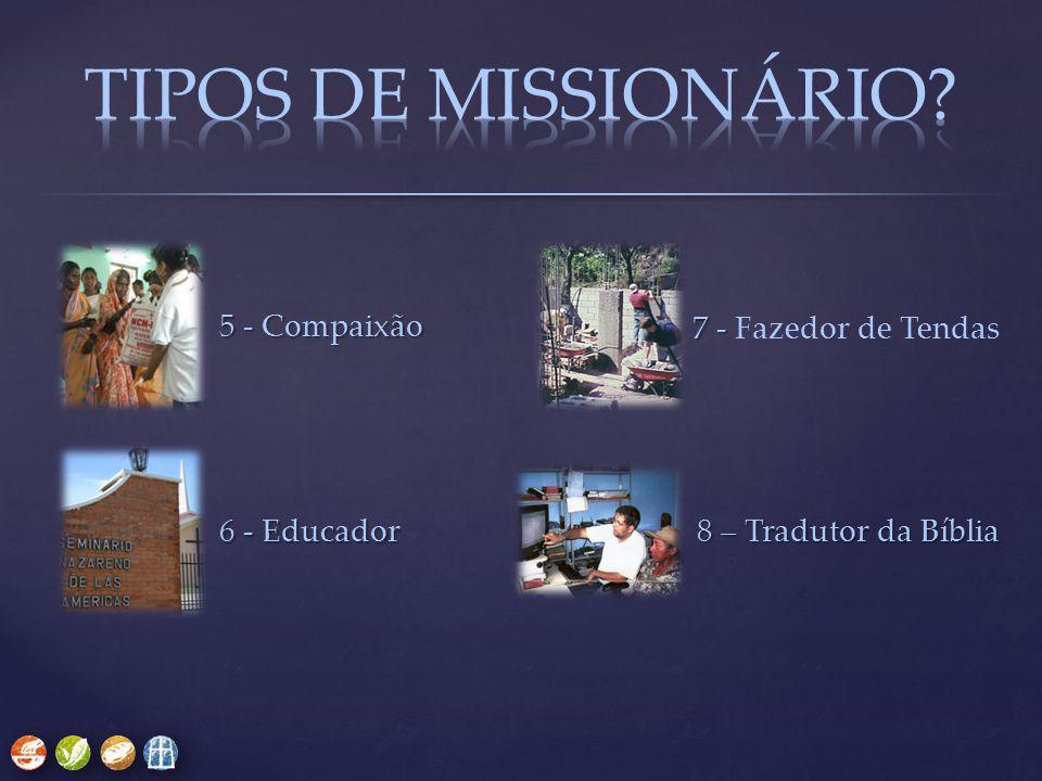 TIPOS DE MISSIONÁRIO 5 - Compaixão 7 - Fazedor de Tendas 6 - Educador