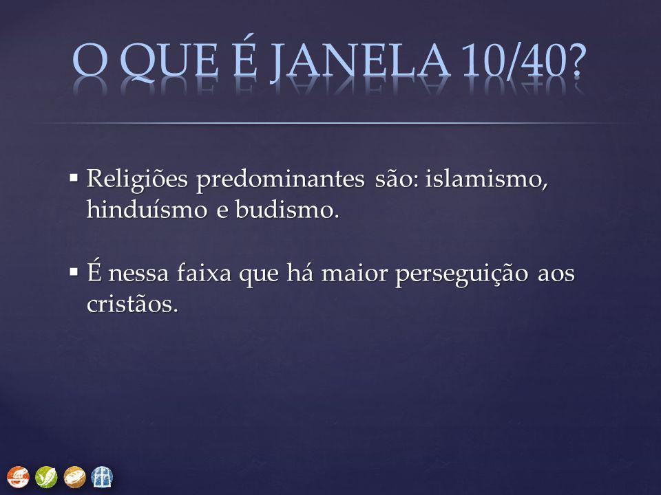 O QUE É JANELA 10/40. Religiões predominantes são: islamismo, hinduísmo e budismo.