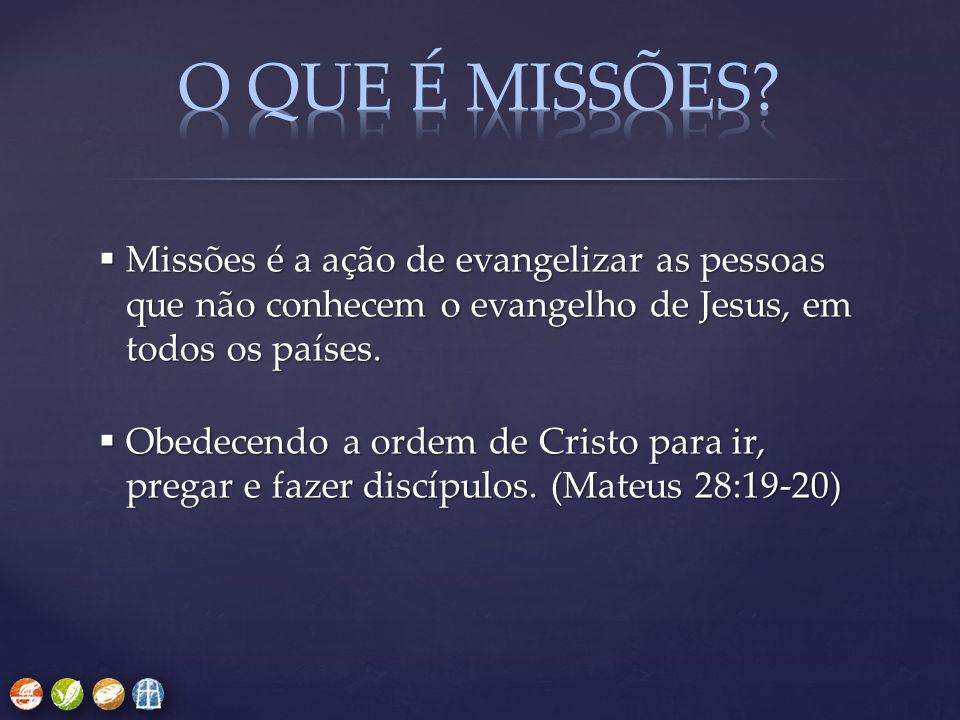 O que é missões Missões é a ação de evangelizar as pessoas que não conhecem o evangelho de Jesus, em todos os países.