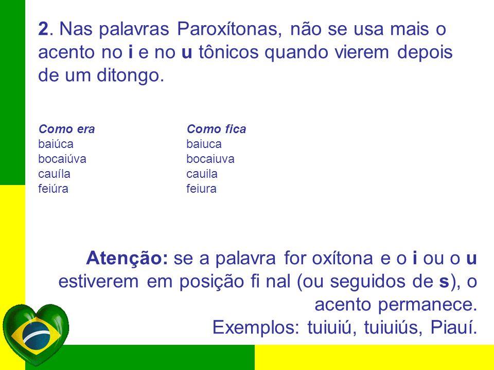 Exemplos: tuiuiú, tuiuiús, Piauí.