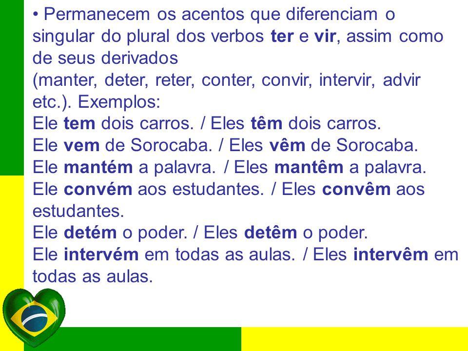 • Permanecem os acentos que diferenciam o singular do plural dos verbos ter e vir, assim como de seus derivados
