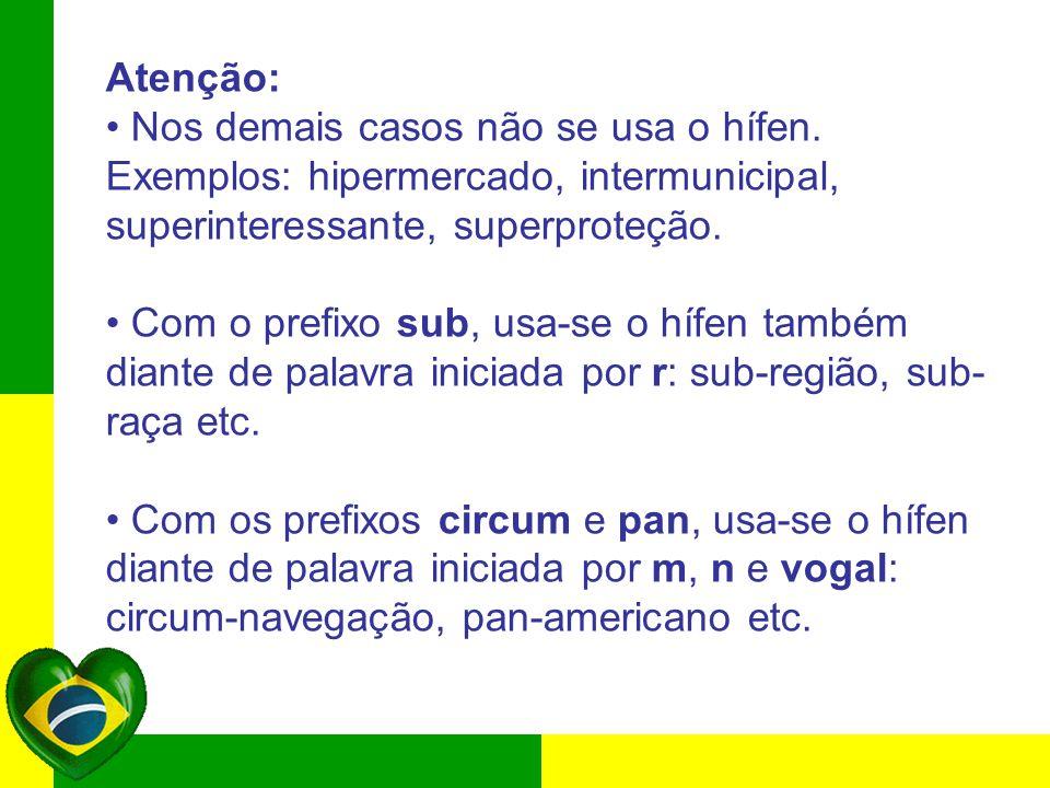 Atenção: • Nos demais casos não se usa o hífen. Exemplos: hipermercado, intermunicipal, superinteressante, superproteção.