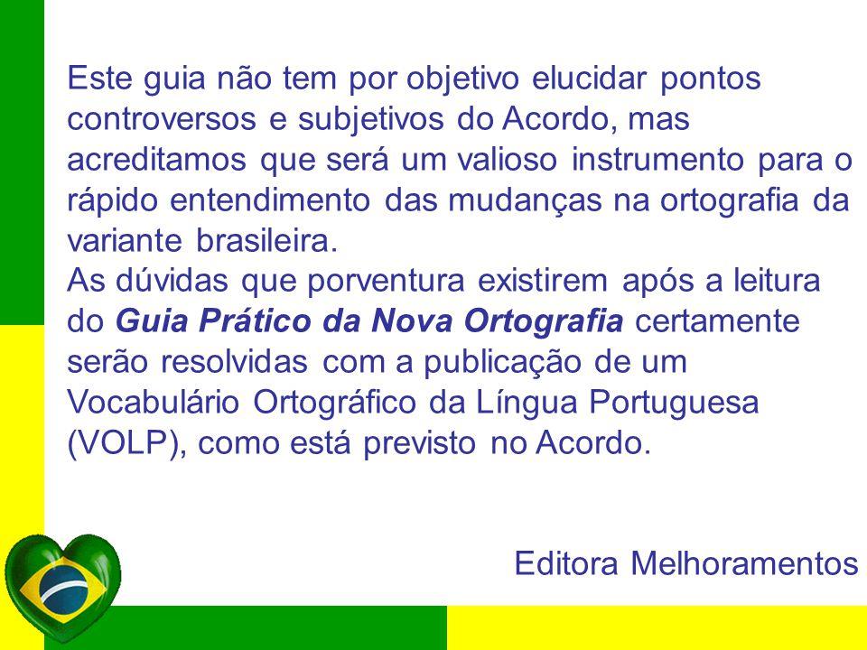 Este guia não tem por objetivo elucidar pontos controversos e subjetivos do Acordo, mas acreditamos que será um valioso instrumento para o rápido entendimento das mudanças na ortografia da variante brasileira.