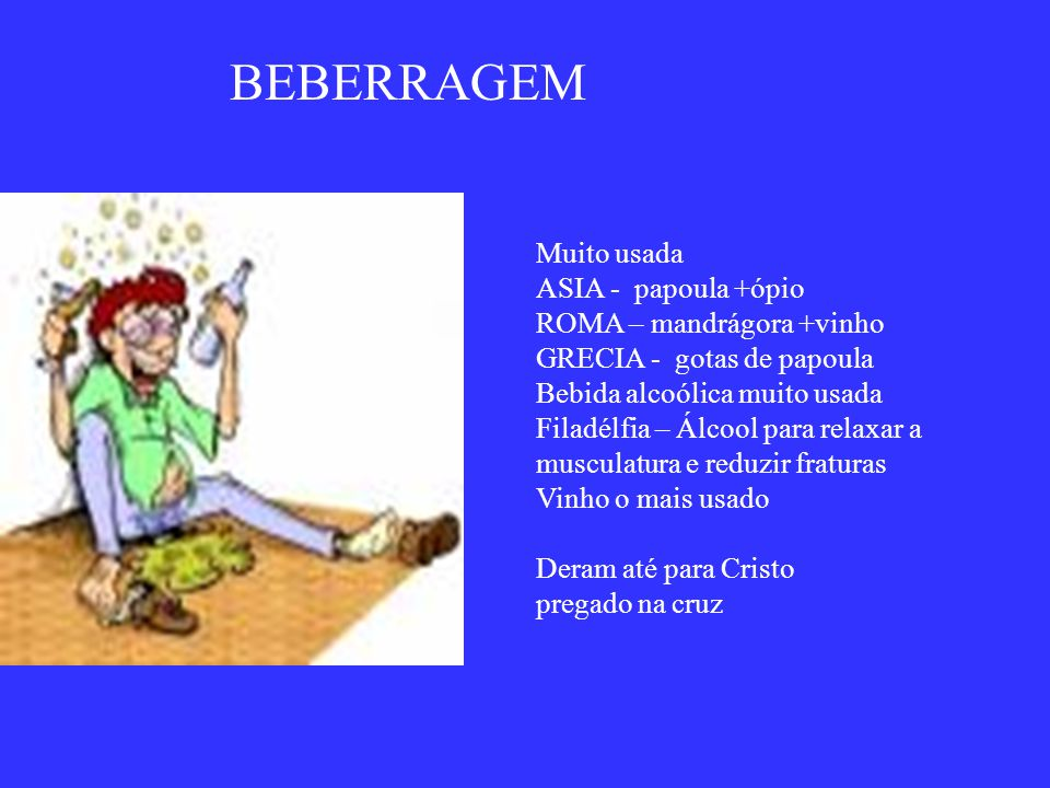 BEBERRAGEM Muito usada ASIA - papoula +ópio ROMA – mandrágora +vinho