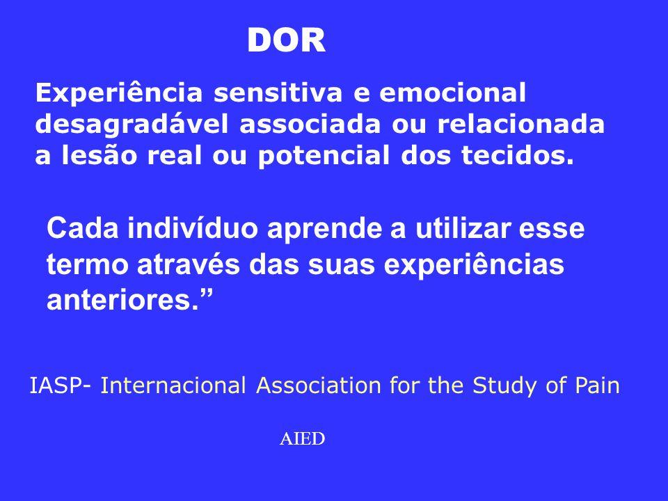 DOR Experiência sensitiva e emocional desagradável associada ou relacionada. a lesão real ou potencial dos tecidos.