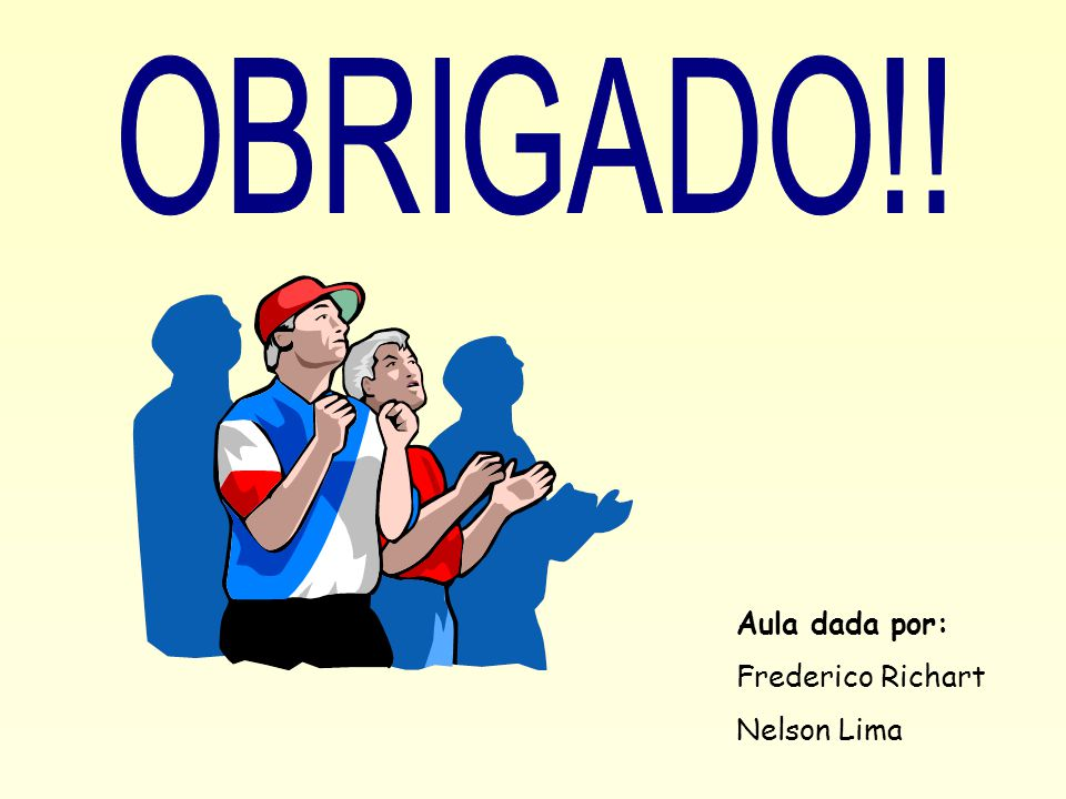 OBRIGADO!! Aula dada por: Frederico Richart Nelson Lima
