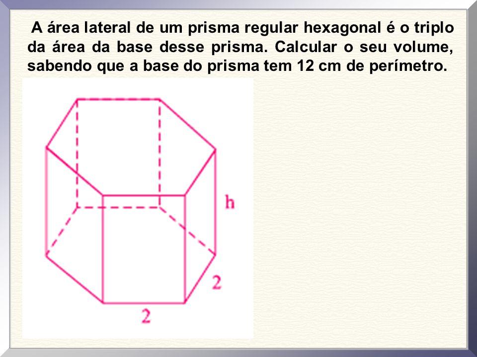 A área lateral de um prisma regular hexagonal é o triplo da área da base desse prisma.