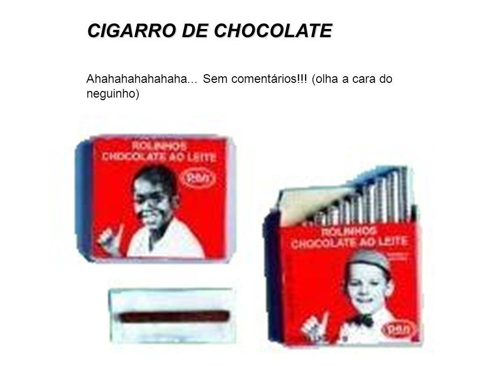 CIGARRO DE CHOCOLATE Ahahahahahahaha... Sem comentários!!! (olha a cara do neguinho)