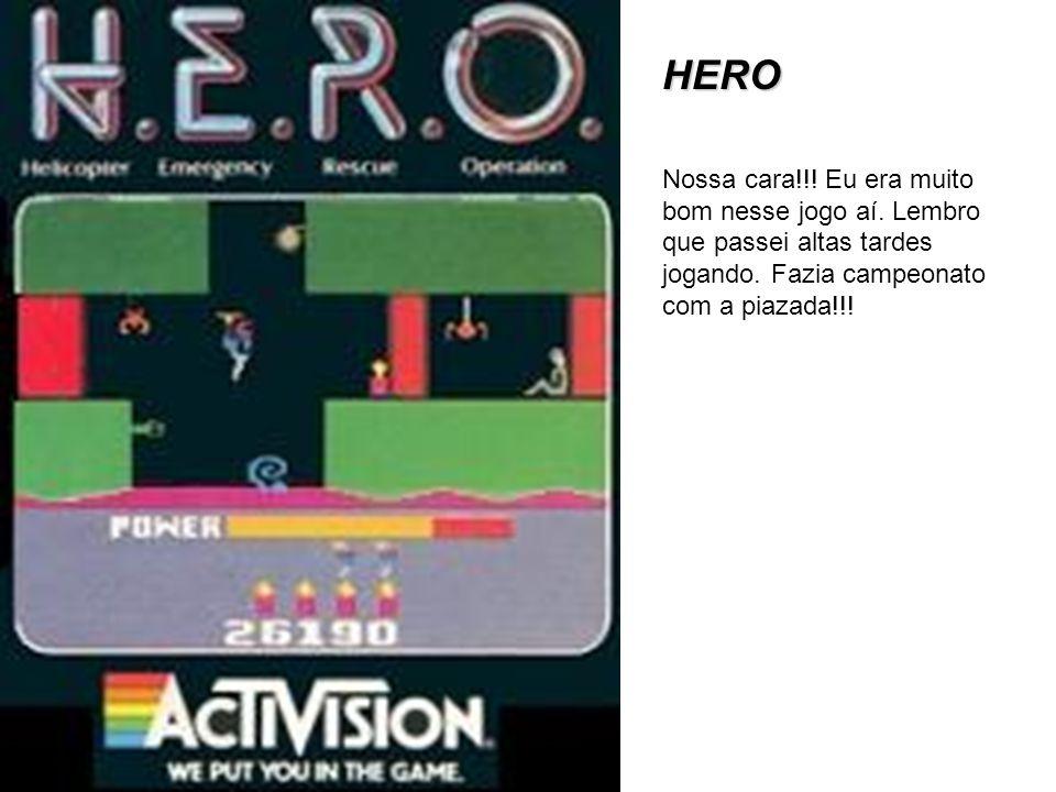 HERO Nossa cara!!. Eu era muito bom nesse jogo aí.
