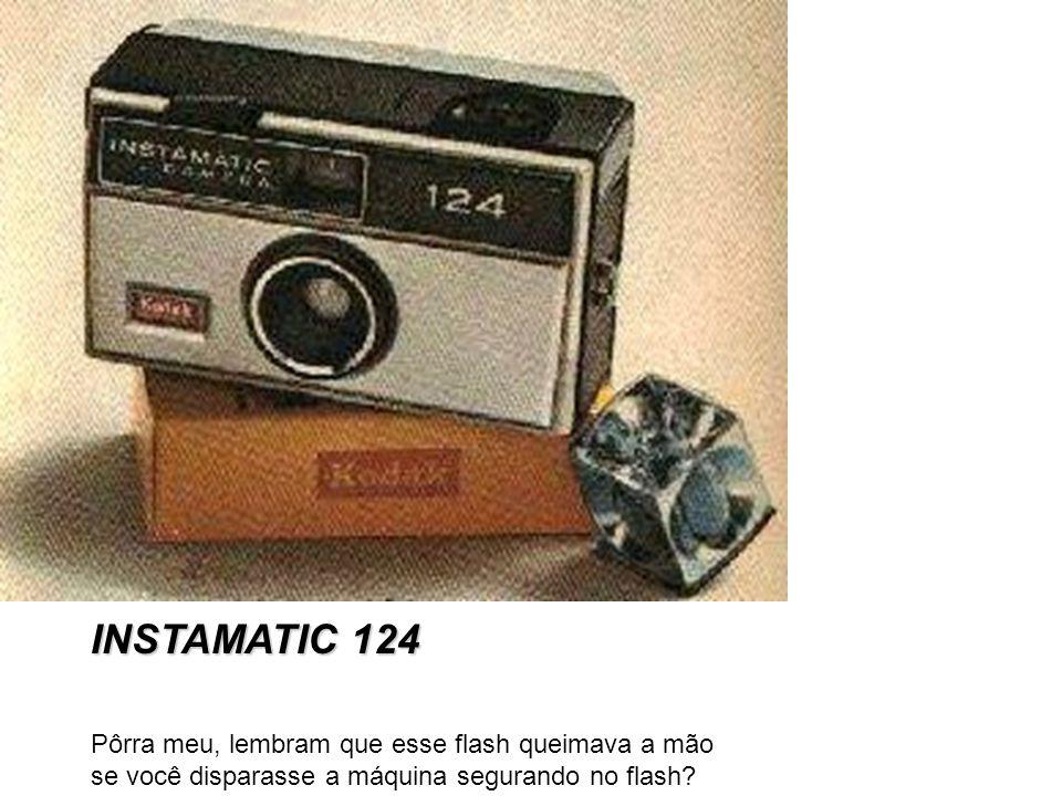 INSTAMATIC 124 Pôrra meu, lembram que esse flash queimava a mão se você disparasse a máquina segurando no flash