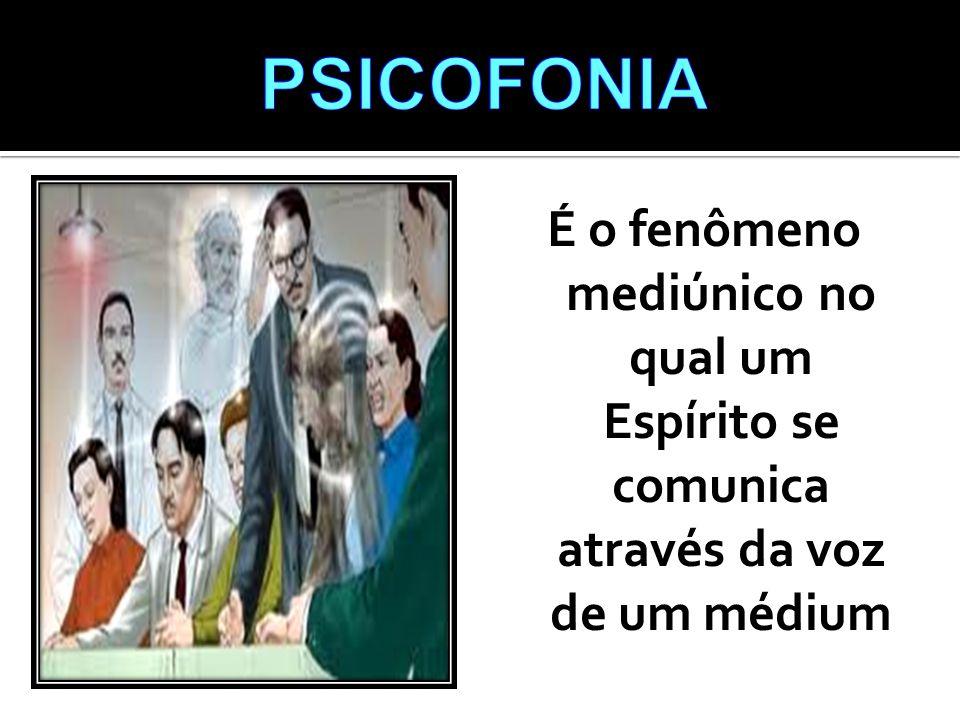 PSICOFONIA É o fenômeno mediúnico no qual um Espírito se comunica através da voz de um médium