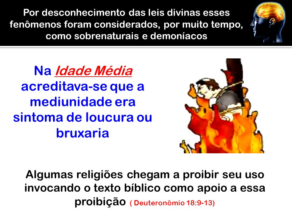 Por desconhecimento das leis divinas esses fenômenos foram considerados, por muito tempo, como sobrenaturais e demoníacos