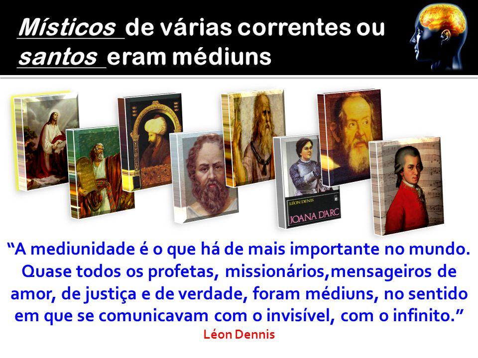 Místicos de várias correntes ou santos eram médiuns