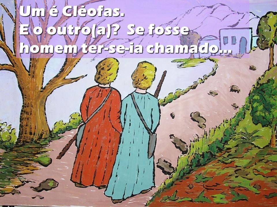 Um é Cléofas. E o outro(a) Se fosse homem ter-se-ia chamado…