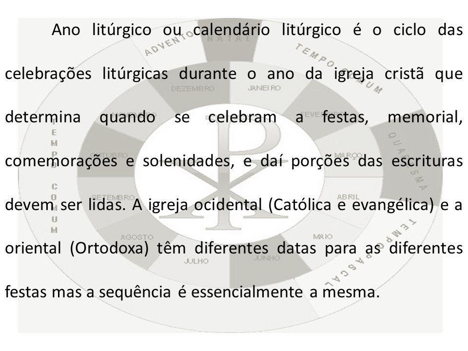 Ano litúrgico ou calendário litúrgico é o ciclo das celebrações litúrgicas durante o ano da igreja cristã que determina quando se celebram a festas, memorial, comemorações e solenidades, e daí porções das escrituras devem ser lidas.